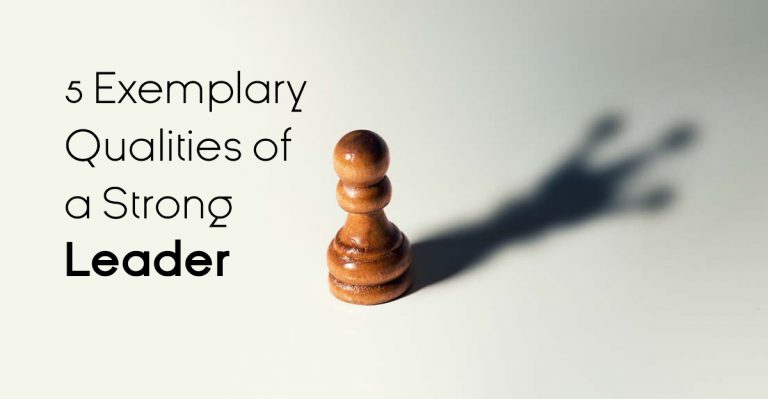 5 Exemplary Qualities of a Strong Leader